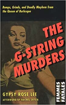 The G-String Murders: Bumps, Grinds and Deadly Mayhem from the Queen of Burlesque (Femmes Fatales: Women Write Pulp)