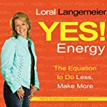 Yes! Energy: The Equation to Do Less, Make More | Loral Langemeier