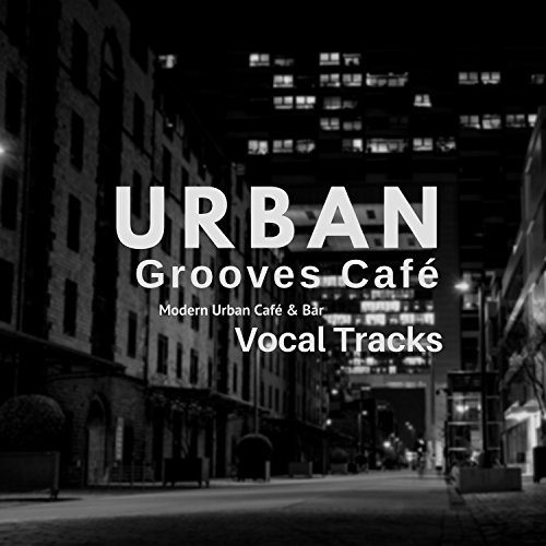 Urban Grooves Cafe (Modern Urban Cafe and amp; Bar Vocal Tracks) (Dodds Mr)