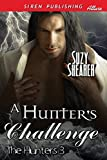 A Hunter's Challenge [The Hunters 3] (Siren Publishing Allure)