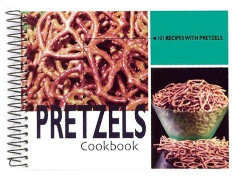 Pretzels Cookbook: 101 Recipes with Pretzels ()