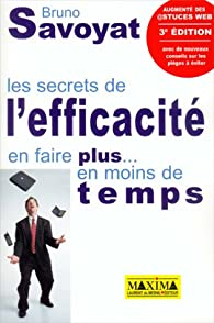 Les Secrets de l'efficacité : En faire plus...en moins de temps par Bruno Savoyat