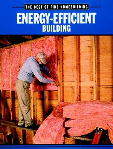 Energy-Efficient Building (Best of Fine Homebuilding) (Best Energy Efficient House Design)