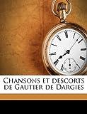 Chansons et Descorts de Gautier de Dargies, G d on Busken Huet and Gédéon Busken Huet, 1149304235