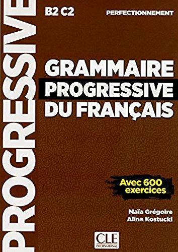 Grammaire Progressive Du Francais - Niveau Perfectionnement B2C2 - Avec 600 Exercices French Edition