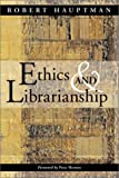 Ethics and Librarianship, Robert Hauptman, 0786413069