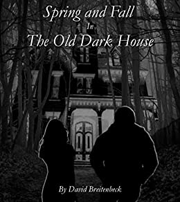 Spring and Fall in the Old Dark House by [Breitenbeck, David]