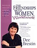 The Friendships of Women Workbook: Harnessing the Power in Our Heartwarming, Heartrending Relationships