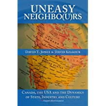 Uneasy Neighbo(u) rs: Canada, The USA and the Dynamics of State, Industry and Culture