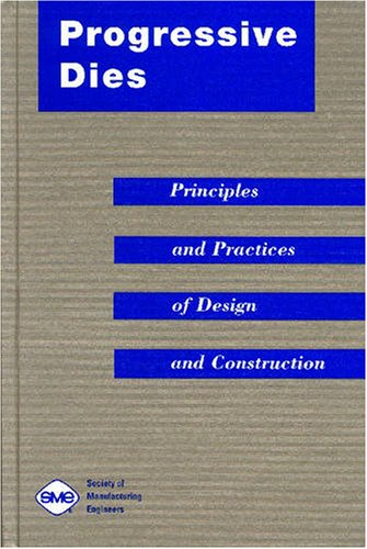 Progressive Dies: Principles and Practices of Design and Construction