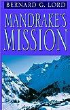 Mandrake's Mission, Bernard G. Lord, 1401043100