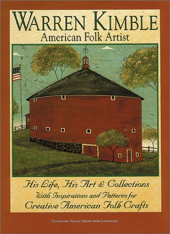 Warren Kimble American Folk Artist : His Life, His Art & Collections With Inspirations and Patterns for Creative American Folk Crafts (Signature artist) (Signature Artist Series from Landauer)