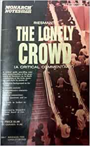 thesis of david riesman book the lonely crowd The lonely crowd: by david riesman, in collaboration with reuel denney and nathan glazer [this is a summary or excerpt from the full text of the book or article.