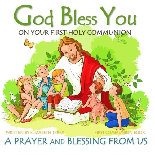 First Communion Book: God Bless You on Your First Holy Communion A Prayer and Blessing from (First Communion Blessings)