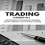 Trading: 4 Books in 1: Intermediate Strategy for Trading Stocks, Options, Forex & Day Trading |  FinTech Publishing