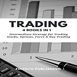 Trading: 4 Books in 1: Intermediate Strategy for Trading Stocks, Options, Forex & Day Trading