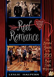 Reel Romance: The Lovers' Guide to the 100 Best Date Movies by Leslie Halpern (2004-02-28)