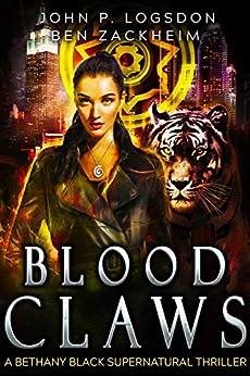 Blood Claws: A Bethany Black Supernatural Thriller (New York Paranormal Police Department Book 1) by [Logsdon, John P., Zackheim, Ben]