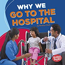Why We Go to the Hospital (Bumba Books ™ — Health Matters)