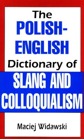 The Polish-English Dictionary of Slang and Colloquialism