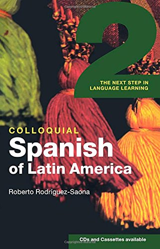Colloquial Spanish of Latin America 2: The Next Step in Language Learning (Colloquial 2s) by Routledge