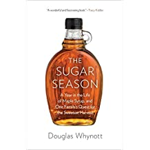 The Sugar Season: A Year in the Life of Maple Syrup and One Family's Quest for the Sweetest Harvest