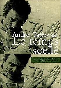 Le Temps scellé - Andreï Tarkovski - Babelio