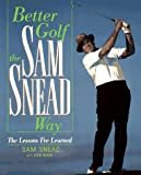Better Golf the Sam Snead Way: The Lessons I'Ve Learned