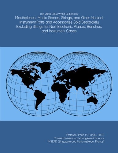 Bench Sold Separately (The 2018-2023 World Outlook for Mouthpieces, Music Stands, Strings, and Other Musical Instrument Parts and Accessories Sold Separately Excluding ... Pianos, Benches, and Instrument Cases)