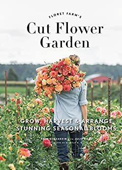 Download PDF Floret Farm's Cut Flower Garden - Grow, Harvest, and Arrange Stunning Seasonal Blooms