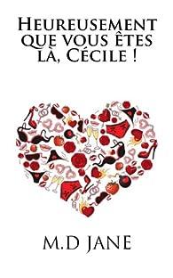 Heureusement que vous êtes là, Cécile ! par M.D Jane