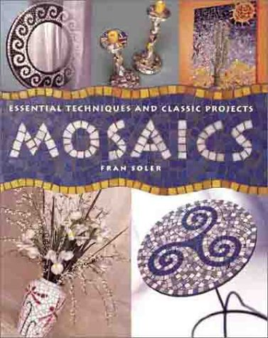 Mosaics: Essential Techniques & Classic Projects