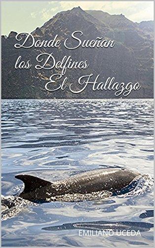 Descargar Libro Donde Sueñan Los Delfines. El Hallazgo Emiliano Uceda Garrido