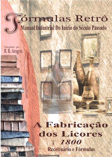 A FABRICAÇÃO DOS LICORES (1800) (Fórmulas Retrô Livro 2) (Portuguese Edition)
