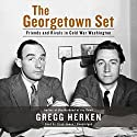 The Georgetown Set: Friends and Rivals in Cold War Washington Audiobook by Gregg Herken Narrated by Lloyd James