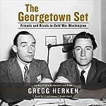 The Georgetown Set: Friends and Rivals in Cold War Washington | Gregg Herken
