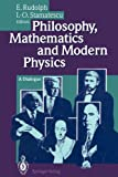 Philosophy, Mathematics and Modern Physics : A Dialogue, , 3642788106