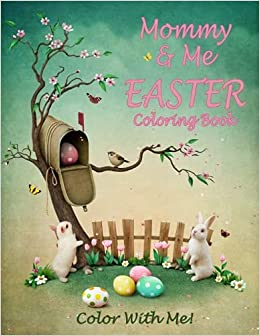 Amazon Color With Me Mommy Easter Coloring Book 9781542768399 Sandy Mahony Mary Lou Brown Books