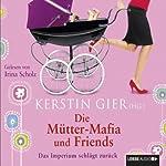 Die Mütter-Mafia und Friends | Kerstin Gier,Hanna Dietz,Dagmar Hansen