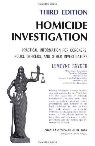 Homicide Investigation: Practical Information for Coroners, Police Officers, and Other Investigators
