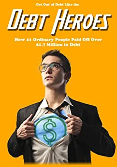 Get Out of Debt Like the Debt Heroes: How 21 Ordinary People Paid Off Over $1.7 Million in Debt by [Edwards, Ben, Rose, Jeff]
