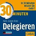 30 Minuten Delegieren Hörbuch von Hans-Jürgen Kratz Gesprochen von: Sonngard Dressler, Gilles Karolyi, Michael Deckner