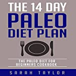 The 14 Day Paleo Diet Plan: Delicious Paleo Diet Recipes for Weight Loss | Sarah Taylor