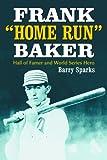 "Frank ""Home Run"" Baker: Hall of Famer And World Series Hero (Hall of Famer and World Series Hero)"