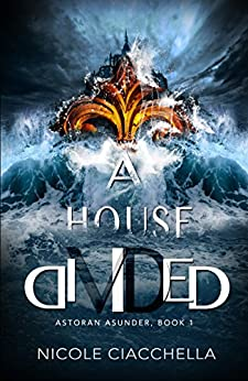 A House Divided (Astoran Asunder, book 1) by [Ciacchella, Nicole]