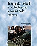 img - for Informatica aplicada a la planificacion y gestion de la empresa/ Computer science applied to the planning and company management (Economia Y Empresa) (Spanish Edition) book / textbook / text book