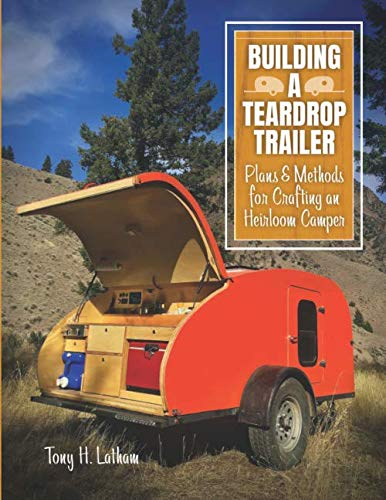 Building a Teardrop Trailer: Plans and Methods for Crafting an