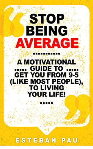 Download PDF Stop Being Average - A Motivational Guide To Get You From 9-5, To Living Your Life!