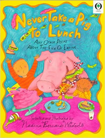 Never Take a Pig to Lunch: And Other Poems about the Fun of Eating (Orchards)