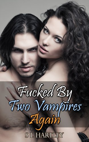 Vampire Sex Stories - Fucked By Two Vampires Again (Paranormal Sex Stories Book 1)